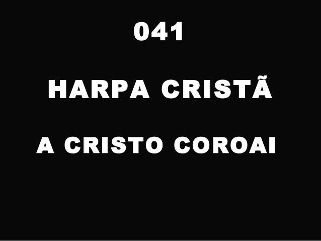 041 HARPA CRISTÃ A CRISTO COROAI