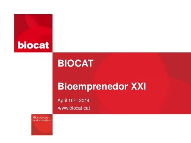 www.biocat.cat BIOCAT Bioemprenedor XXI April 10th, 2014