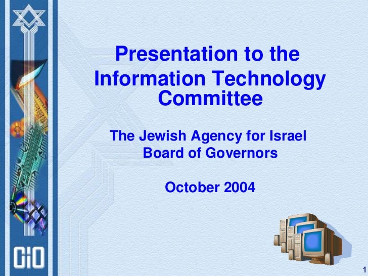 Presentation to theInformation Technology      Committee The Jewish Agency for Israel     Board of Governors        Octobe...