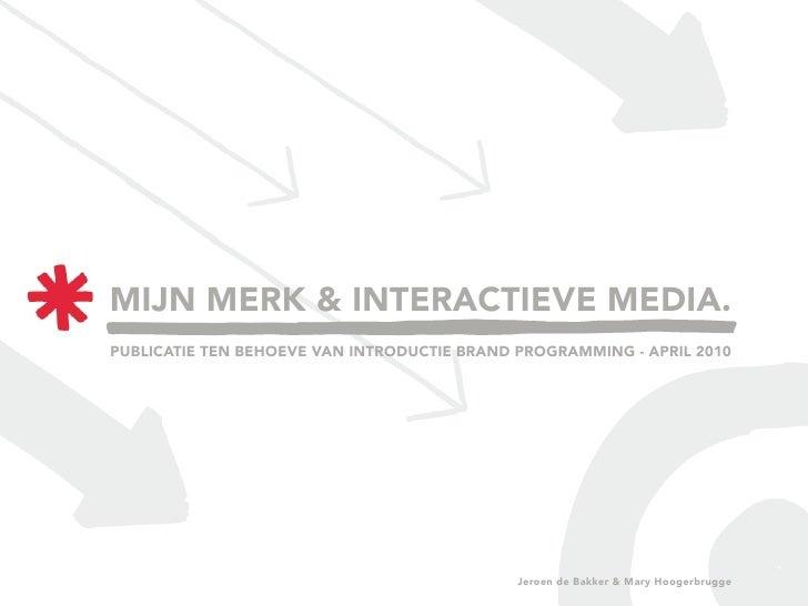 MIJN MERK & INTERACTIEVE MEDIA. PUBLICATIE TEN BEHOEVE VAN INTRODUCTIE BRAND PROGRAMMING - APRIL 2010                     ...