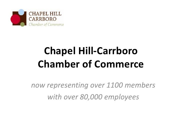 Chapel Hill-Carrboro Chamber of Commercenow representing over 1100 members    with over 80,000 employees