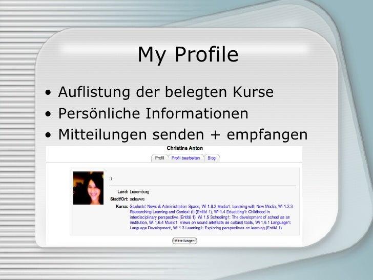 My Profile <ul><li>Auflistung der belegten Kurse </li></ul><ul><li>Persönliche Informationen </li></ul><ul><li>Mitteilunge...