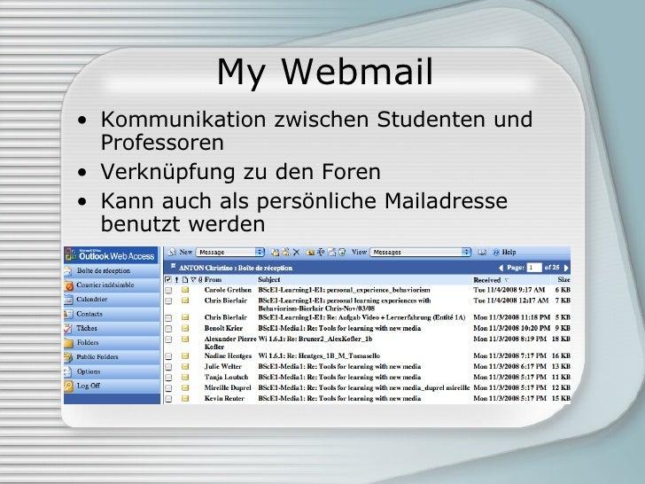 My Webmail <ul><li>Kommunikation zwischen Studenten und Professoren </li></ul><ul><li>Verknüpfung zu den Foren </li></ul><...