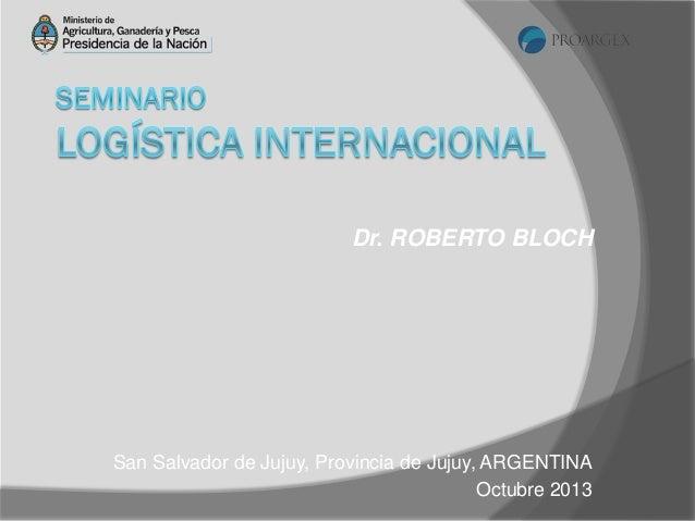 Dr. ROBERTO BLOCH  San Salvador de Jujuy, Provincia de Jujuy, ARGENTINA Octubre 2013