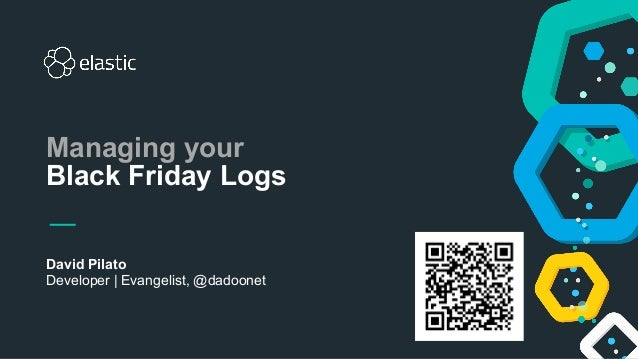 David Pilato Developer | Evangelist, @dadoonet Managing your Black Friday Logs