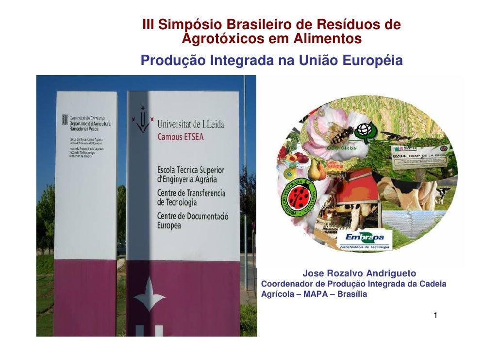 III Simpósio Brasileiro de Resíduos de       Agrotóxicos em AlimentosProdução Integrada na União Européia                 ...