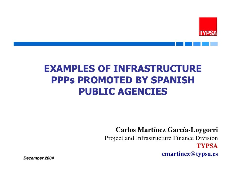 EXAMPLES OF INFRASTRUCTURE          PPPs PROMOTED BY SPANISH               PUBLIC AGENCIES                            Carl...