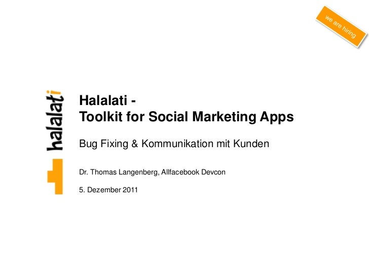 Halalati -Toolkit for Social Marketing AppsBug Fixing & Kommunikation mit KundenDr. Thomas Langenberg, Allfacebook Devcon5...