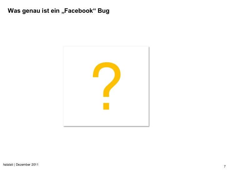 "Was genau ist ein ""Facebook"" Bug                            ?halalati | Dezember 2011                                      7"