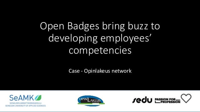 Open Badges bring buzz to developing employees' competencies Case - Opinlakeus network