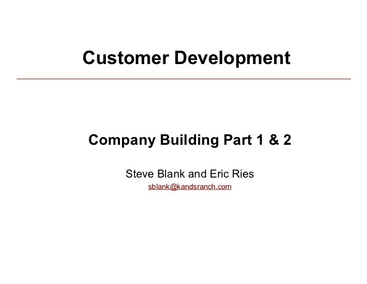 Customer Development              Company Building Part 1 & 2                Steve Blank and Eric Ries                   s...