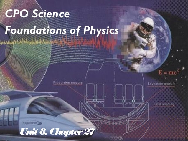 Unit 8, Chapter27 CPO Science Foundations of Physics