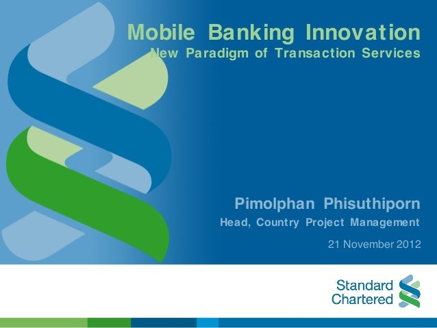 Mobile Banking Innovation New Paradigm of Transaction Services Pimolphan Phisuthiporn Head, Country Project Management 21 ...