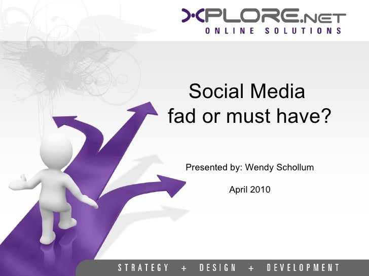 Social Media  fad or must have? Presented by: Wendy Schollum April 2010