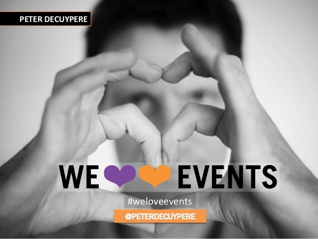 ©  peter  decuypere    -‐  www.weloveevents.be  1   PETER  DECUYPERE   @PETERDECUYPERE #weloveevents