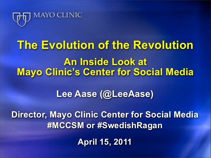 The Evolution of the Revolution          An Inside Look at Mayo Clinic's Center for Social Media          Lee Aase (@LeeAa...