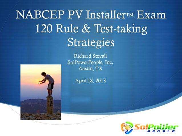 NABCEP PV Installer™ Exam  120 Rule & Test-taking        Strategies          Richard Stovall        SolPowerPeople, Inc.  ...