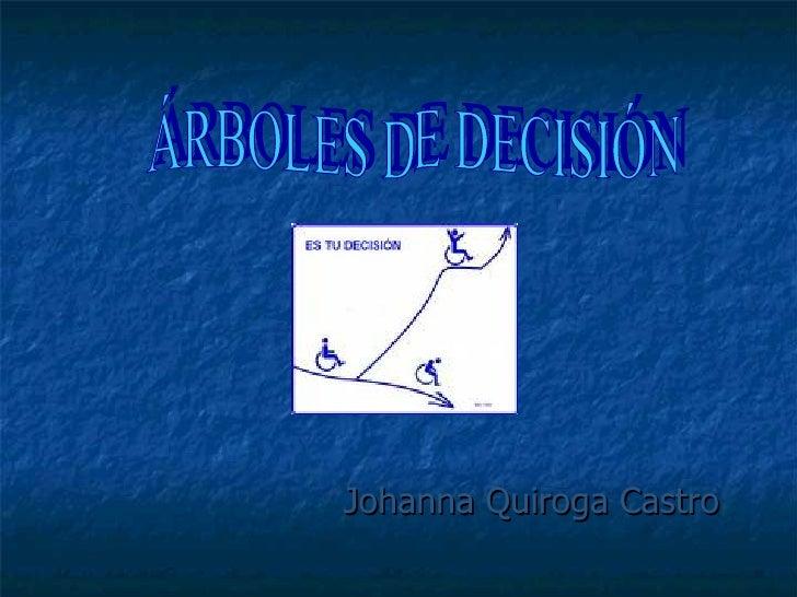 Johanna Quiroga Castro ÁRBOLES DE DECISIÓN