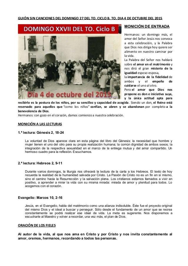 GUIÓN SIN CANCIONES DEL DOMINGO 27 DEL TO. CICLO B. TO. DIA 4 DE OCTUBRE DEL 2015 MONICIÓN DE ENTRADA Hermanos: un domingo...