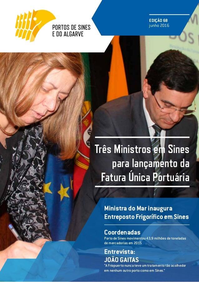 """Três Ministros em Sines para lançamento da Fatura Única Portuária EDIÇÃO 68 junho 2016 Entrevista: JOÃO GAITAS """"A Friopuer..."""