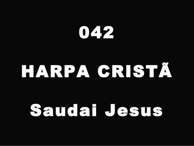 042 HARPA CRISTÃ Saudai Jesus