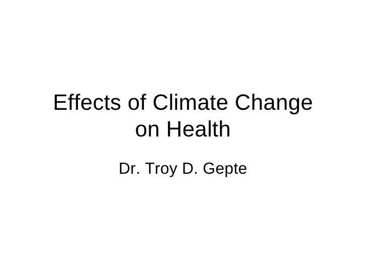 Effects of Climate Change          on Health       Dr. Troy D. Gepte