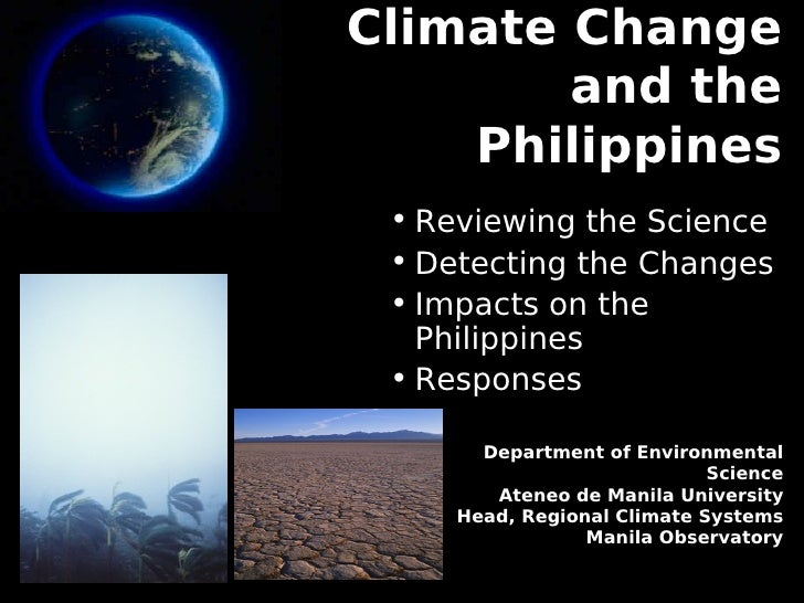 Climate Change         and the     Philippines  • Reviewing the Science  • Detecting the Changes  • Impacts on the    Phil...