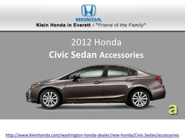 2012 Honda                    Civic Sedan Accessorieshttp://www.kleinhonda.com/washington-honda-dealer/new-honda/Civic-Sed...