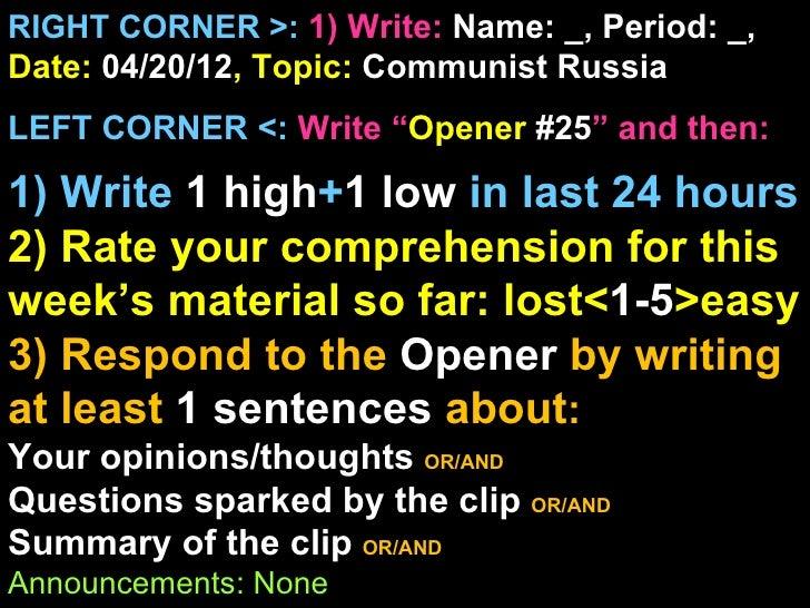 "RIGHT CORNER >: 1) Write: Name: _, Period: _,Date: 04/20/12, Topic: Communist RussiaLEFT CORNER <: Write ""Opener #25"" and ..."