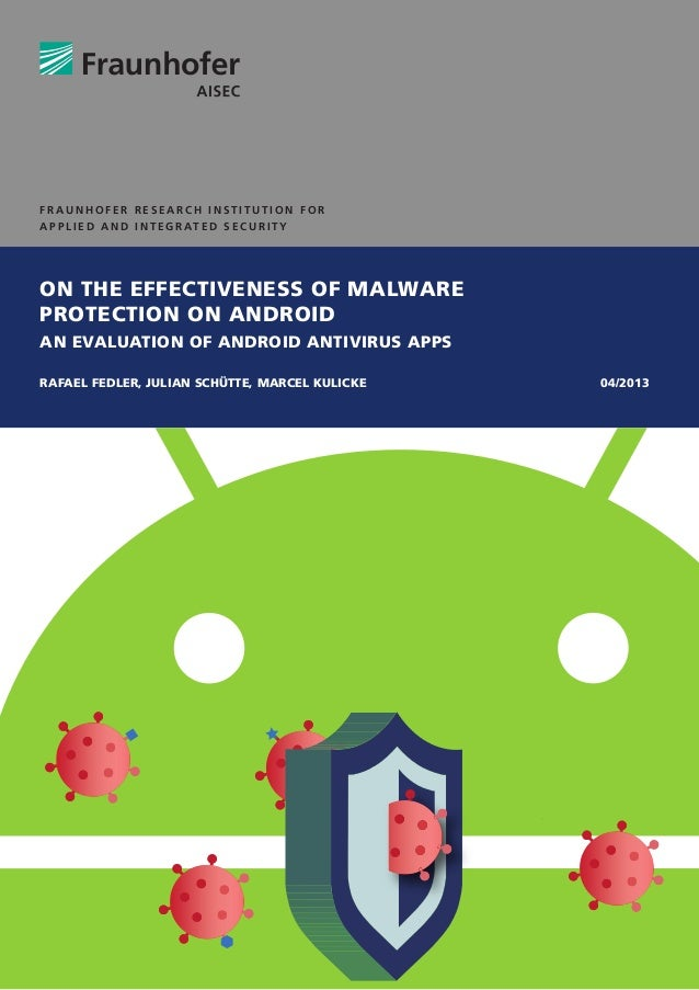 ON THE EFFECTIVENESS OF MALWAREPROTECTION ON ANDROIDAN EVALUATION OF ANDROID ANTIVIRUS APPSRAFAEL FEDLER, JULIAN SCHÜTTE, ...