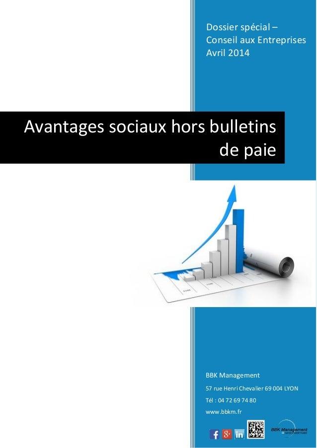 Dossier spécial – Conseil aux Entreprises Avril 2014 BBK Management 57 rue Henri Chevalier 69 004 LYON Tél : 04 72 69 74 8...