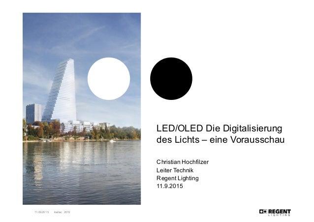 LED/OLED Die Digitalisierung  des Lichts – eine Vorausschau Christian Hochfilzer Leiter Technik Regent Lighting 11...