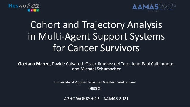 Cohort and Trajectory Analysis in Multi-Agent Support Systems for Cancer Survivors Gaetano Manzo, Davide Calvaresi, Oscar ...