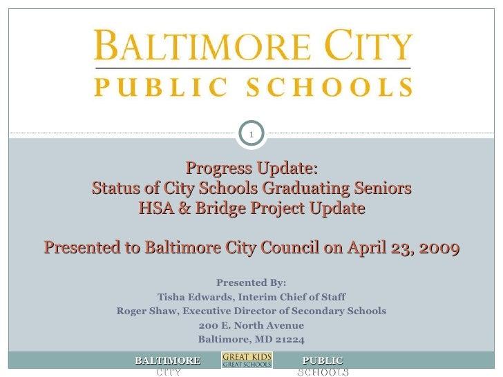 Progress Update: Status of City Schools Graduating Seniors HSA & Bridge Project Update Presented to Baltimore City Council...