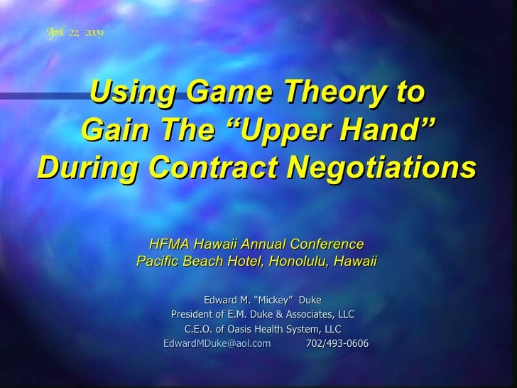 "Using Game Theory to Gain The ""Upper Hand"" During Contract Negotiations HFMA Hawaii Annual Conference Pacific Beach Hotel,..."