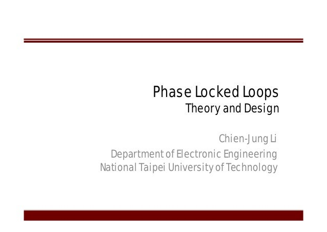 Phase Locked Loops Theory and Design Chien-Jung Li Department of Electronic Engineering National Taipei University of Tech...