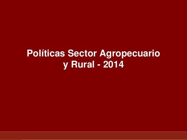Políticas Sector Agropecuario y Rural - 2014