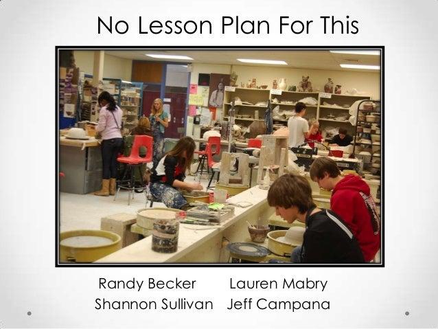 Randy Becker Lauren Mabry Shannon Sullivan Jeff Campana No Lesson Plan For This