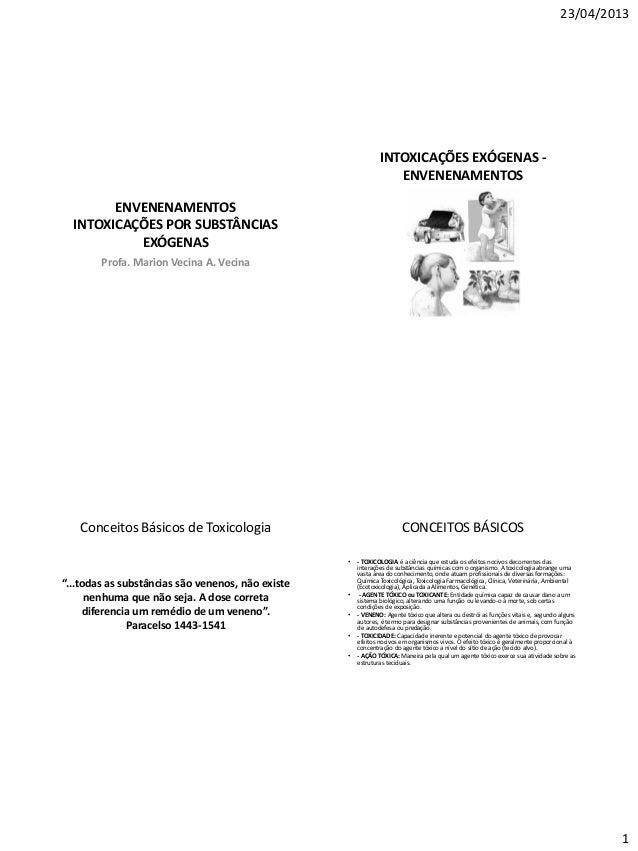 23/04/2013 1 ENVENENAMENTOS INTOXICAÇÕES POR SUBSTÂNCIAS EXÓGENAS Profa. Marion Vecina A. Vecina INTOXICAÇÕES EXÓGENAS - E...