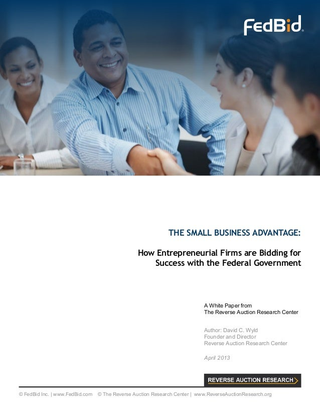 THE SMALL BUSINESS ADVANTAGE: How Entrepreneurial Firms are Bidding for Success with the Federal Government A White Paper ...