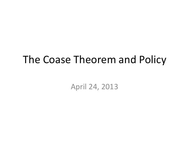 The Coase Theorem and PolicyApril 24, 2013