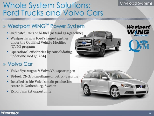 22 Whole System Solutions: Ford Trucks and Volvo Cars » Westport WiNG™ Power System  Dedicated CNG or bi-fuel (natural ga...
