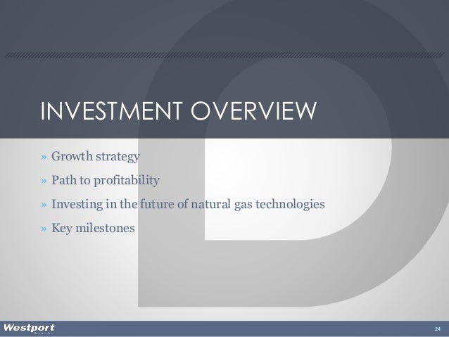 INVESTMENT OVERVIEW » Growth strategy » Path to profitability » Investing in the future of natural gas technologies » Key ...