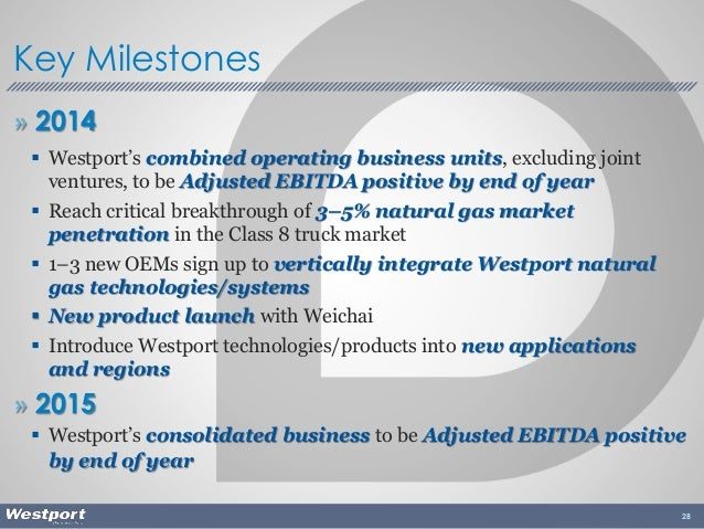 » 2014  Westport's combined operating business units, excluding joint ventures, to be Adjusted EBITDA positive by end of ...
