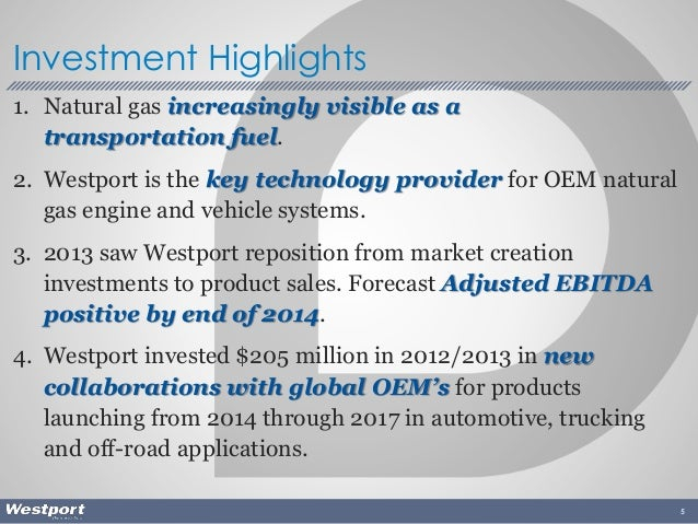 1. Natural gas increasingly visible as a transportation fuel. 2. Westport is the key technology provider for OEM natural g...