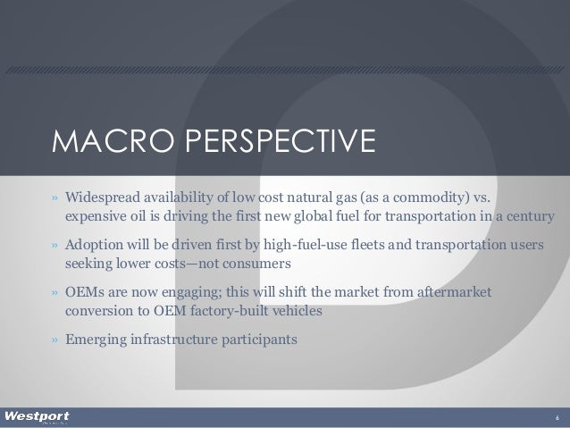 MACRO PERSPECTIVE » Widespread availability of low cost natural gas (as a commodity) vs. expensive oil is driving the firs...