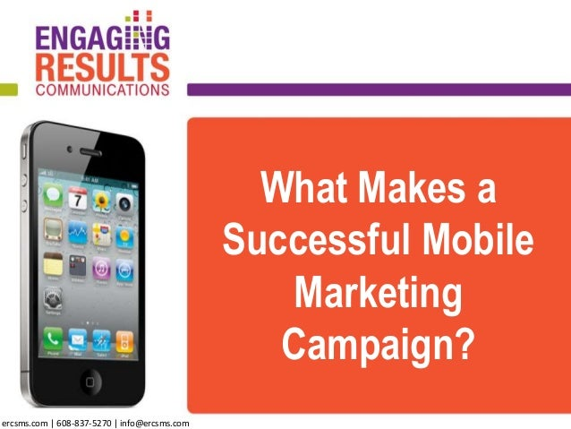 What Makes a Successful Mobile Marketing Campaign? ercsms.com | 608-837-5270 | info@ercsms.com