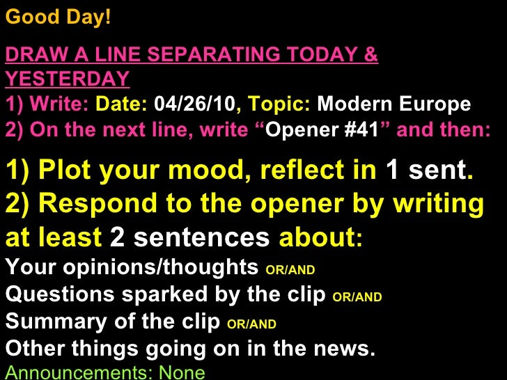 Good Day!  DRAW A LINE SEPARATING TODAY & YESTERDAY 1) Write:   Date:  04/26/10 , Topic:  Modern Europe 2) On the next lin...
