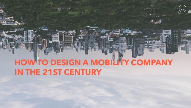 HOW TO DESIGN A MOBILITY COMPANY IN THE 21ST CENTURY