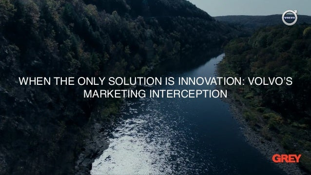 WHEN THE ONLY SOLUTION IS INNOVATION: VOLVO'S MARKETING INTERCEPTION
